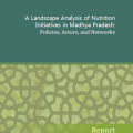 A Landscape Analysis of Nutrition Initiatives in Madhya Pradesh: Policies, Actors and Networks