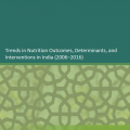 Trends in Nutrition Outcomes, Determinants, and Interventions in India (2006–2016)